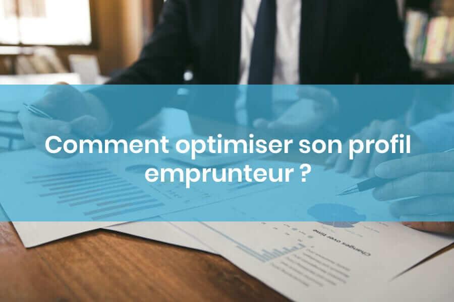 Comment optimiser son profil emprunteur ?